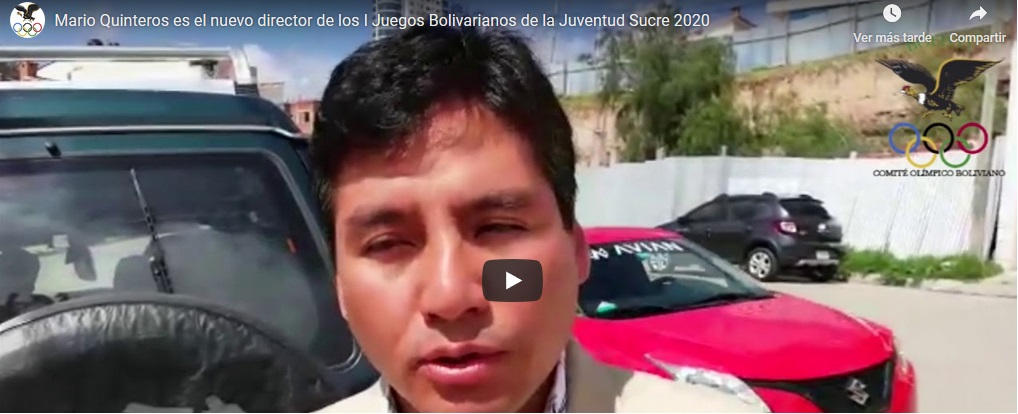 Mario Quinteros asume la dirección de los I Juegos Bolivarianos de la Juventud Sucre 2020